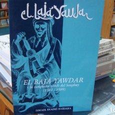 Libros de segunda mano: EL BAJÁ YAWDAR Y LA CONQUISTA SAADÍ DEL SONGHAY (1591-1599) ALMERÍA . Lote 156252726