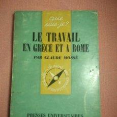 Libros de segunda mano: QUE SAIS JE? LE TRAVAIL EN GRÈCE ET A ROME. PRESSES UNIVERSITAIRES DE FRANCE.CLAUDE MOSSÉ. N 1240. Lote 156277402