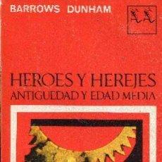 Libros de segunda mano: HÉROES Y HEREJES. ANTIGÜEDAD Y EDAD MEDIA. BARROWS DUNHAM. Lote 156279914