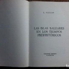 Libros de segunda mano: LAS ISLAS BALEARES, EN LOS TIEMPOS PREHISTÓRICOS. LUIS PERICOT GARCÍA.. Lote 156349210