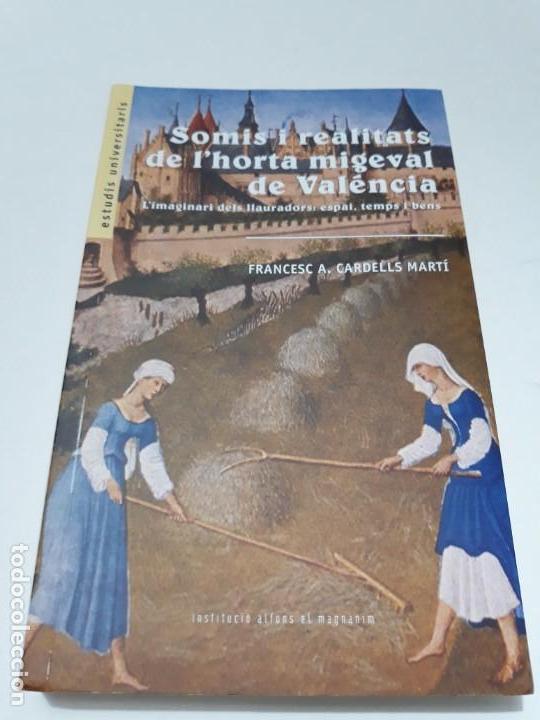 SOMIS I REALITATS DE L'HORTA MIGEVAL DE VALÉNCIA L'IMAGINARI DELS LLAURADORS: ESPAI, TEMPS I BENS (Libros de Segunda Mano - Historia Antigua)