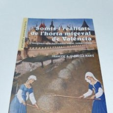 Libros de segunda mano: SOMIS I REALITATS DE L'HORTA MIGEVAL DE VALÉNCIA L'IMAGINARI DELS LLAURADORS: ESPAI, TEMPS I BENS. Lote 156549338