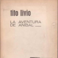 Libros de segunda mano: LIVIO, TITO: LA AVENTURA DE ANIBAL. HISTORIA ROMANA LIBRO XXI. MADRID, AGUILAR 1963.. Lote 157124850