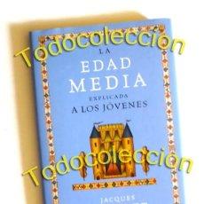Libros de segunda mano: LA EDAD MEDIA EXPLICADA A LOS JÓVENES - JACQUES LE GOFF. Lote 157842418