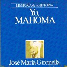 Libros de segunda mano: YO, MAHOMA (JOSÉ Mª GIRONELLA). VER INDICE. Lote 157860238