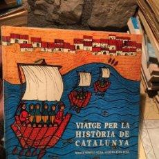 Libros de segunda mano: ANTIGUO LIBRO VIATGE PER LA HISTORIA DE CATALUNYA AÑOS 70 CAVALL FORT. . Lote 158313294