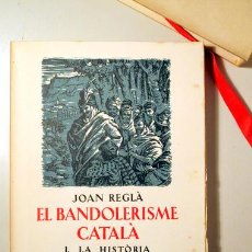 Libros de segunda mano: REGLÀ, JOAN - EL BANDOLERISME CATALÀ. I. LA HISTÒRIA - BARCELONA 1962 - IL·LUSTRAT - NUMERAT I SIGNA. Lote 158385829