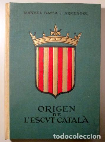 BASSA I ARMENGOL, MANUEL - ORIGEN DE L'ESCUT CATALÀ. ESTUDI HISTÒRICA - BARCELONA 1961 - IL·LUSTRAT (Libros de Segunda Mano - Historia Antigua)