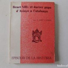 Libros de segunda mano: LIBRERIA GHOTICA. FORT I COGUL. BENET XIII:DARRER PAPA D ´AVINYÓ A CATALUNYA.EPISODIS DE LA HISTÒRIA. Lote 159414170
