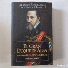 Libros de segunda mano: LIBRERIA GHOTICA. HENRY KAMEN. EL GRAN DUQUE DE ALBA.SOLDADO DE LA ESPAÑA IMPERIAL.2007. FOLIO MENOR. Lote 159577222