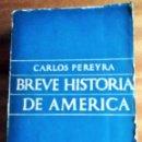 Libros de segunda mano: BREVE HISTORIA DE AMÉRICA. CARLOS PEREYRA. EDITORIAL ZIG-ZAG CHILE 1.946.. Lote 160562150