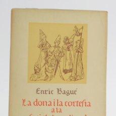 Libros de segunda mano: LA DONA I LA CORTESIA A LA SOCIETAT MEDIEVAL, ENRIC BAGUÉ, 1947, AYMÁ EDITOR, BARCELONA. 24,5X18CM. Lote 163021238