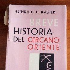 Libros de segunda mano: BREVE HISTORIA DE ORIENTE. HEINRICH L. KASTER. 1ª EDICIÓN 1.961. EDITORIAL ATENEO BUENOS AIRES.. Lote 164042550