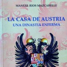 Libros de segunda mano: LA CASA DE AUSTRIA, UNA DINASTÍA ENFERMA. MANUEL RIOS MAZCARELLE. Lote 166221330