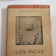 Libros de segunda mano: LOS INCAS - ARTURO CAPDEVILA - COLECCION LABOR - 1947 - 178 PAGINAS + 16 CON ILUSTRACIONES. Lote 167045816