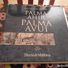 Libros de segunda mano: MAGNIFIC VOLUM PALMA AHIR PALMA AVUI PER ANTONI SALAS I FUSTER DIARI DE MALLORCA 2006. Lote 167716308