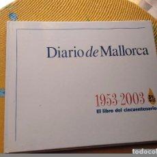 Libros de segunda mano: MAGNIFICO TOMO DIARIO DE MALLORCA EL LIBRO DEL CINQUENTENARIO 1953 - 2003 MOLTES FOTOGRAFIES. Lote 167828608