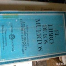 Libros de segunda mano: EL LIBRO DE LOS MUERTOS. EDICIÓN PREPARADA POR BLÁZQUEZ MARTÍNEZ, JOSÉ MARÍA - LARA PEINADO, FEDERIC. Lote 168245948