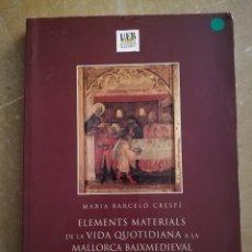 Libros de segunda mano: ELEMENTS MATERIALS DE LA VIDA QUOTIDIANA A LA MALLORCA BAIXMEDIEVAL (PART FORANA) - MARIA BARCELÓ -. Lote 168273592