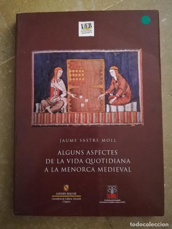 ALGUNS ASPECTES DE LA VIDA QUOTIDIANA A LA MENORCA MEDIEVAL (JAUME SASTRE MOLL) (Libros de Segunda Mano - Historia Antigua)