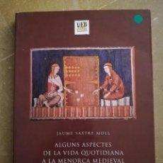 Libros de segunda mano: ALGUNS ASPECTES DE LA VIDA QUOTIDIANA A LA MENORCA MEDIEVAL (JAUME SASTRE MOLL). Lote 168273692