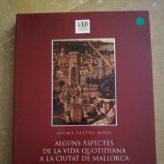 Libros de segunda mano: ALGUNS ASPECTES DE LA VIDA QUOTIDIANA A LA CIUTAT DE MALLORCA (ÈPOCA MEDIEVAL) - JAUME SASTRE MOLL -. Lote 168273788