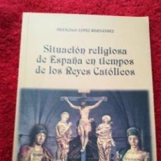 Libros de segunda mano: SITUACIÓN RELIGIOSA DE ESPAÑA EN TIEMPOS DE LOS REYES CATÓLICOS POR FRANCISCO LÓPEZ HERNÁNDEZ,ÁVILA. Lote 168933118