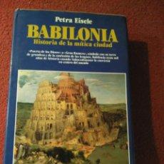 Libros de segunda mano: PETRA EISELE BABILONIA. HISTORIA DE LA MÍTICA CIUDAD - EDAF 1989 MADRID CARTONÉ EDITORIAL. Lote 169024448