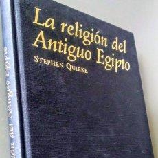 Libros de segunda mano: LA RELIGIÓN DEL ANTIGUO EGIPTO. STEPHEN QUIRKE. TAPA DURA.. Lote 169108192