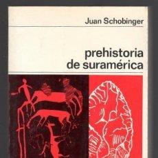 Libros de segunda mano: JUAN SCHOBINGER: PREHISTORIA DE SURAMÉRICA. Lote 169172568