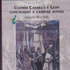Libros de segunda mano: CUANDO CASTILLA Y LEÓN COMENZABAN A CAMINAR JUNTOS ( SIGLOS XI Y XII ). Lote 169801376