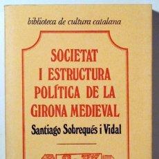 Libros de segunda mano: SOBREQUÉS I VIDAL, SANTIAGO - SOCIETAT I ESTRUCTURA POLÍTICA DE LA GIRONA MEDIEVAL - BARCELONA 1975. Lote 170582410