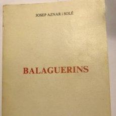 Libros de segunda mano: RARO LIBRO DE BALAGUER - BALAGUERINS - DE JOSEP AZNAR SOLE - HISTORIA LOCAL MUY ILUSTRADO - VER FOTO. Lote 170964427
