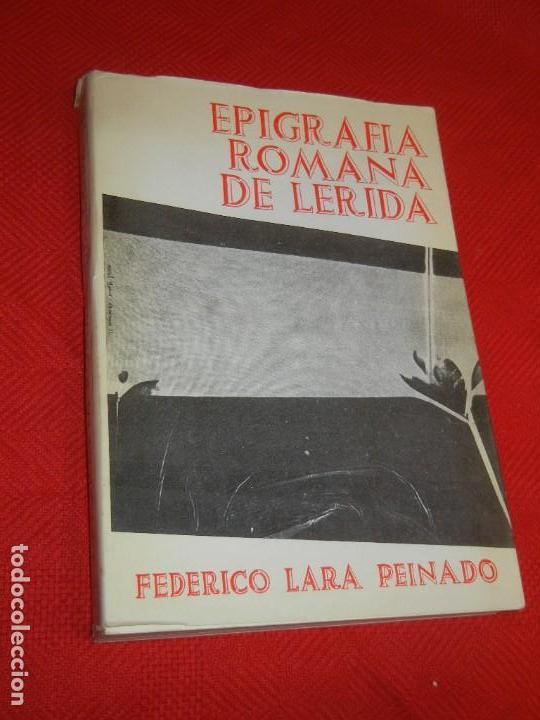 EPIGRAFIA ROMANA DE LERIDA, DE FEDERICO LARA PEINADO, 1973 - CON DEDICATORIA AUTOR (Libros de Segunda Mano - Historia Antigua)