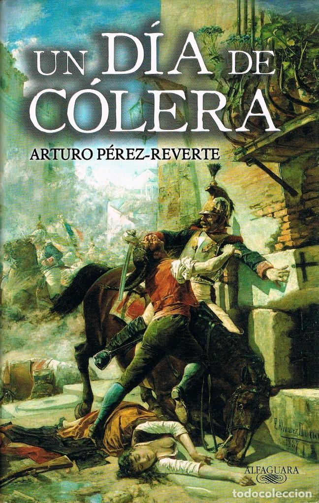 UN DIA DE COLERA (ARTURO PEREZ REVERTE), HISTORIA DEL 2 DE MAYO EM MADRID CONTADA POR EL CELEBRE NOV (Libros de Segunda Mano - Historia Antigua)