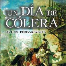 Libros de segunda mano: UN DIA DE COLERA (ARTURO PEREZ REVERTE), HISTORIA DEL 2 DE MAYO EM MADRID CONTADA POR EL CELEBRE NOV. Lote 173210348