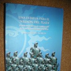 Libros de segunda mano: UNA ESTATUA PARA EL NELSON DE PLATA EL MITO BROWNIANO Y LA CONSTRUCCION DE LA IDENTIDAD ARGENTINA -. Lote 173885584