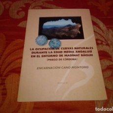 Libros de segunda mano: LA OCUPACIÓN DE CUEVAS NATURALES DURANTE LA EDAD MEDIA ANDALUSÍ EN EL ENTORNO DE MADINAT BAGUH.. Lote 173955259