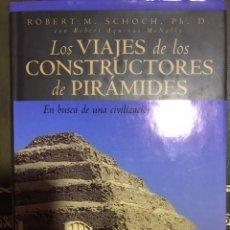 Libros de segunda mano: LOS VIAJES DE LOS CONSTRUCTORES DE PIRÁMIDES. EN BUSCA DE UNA CIVILIZACIÓN PRIMORDIAL. Lote 173985443