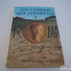 Libros de segunda mano: LOS CAMINOS QUE CONDUCIAN A ROMA. Lote 174323323