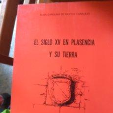 Libros de segunda mano: EL SIGLO XV EN PLASENCIA Y SU TIERRA POR DE SANTOS CANALEJO ELISA CAROLINA . Lote 174347625