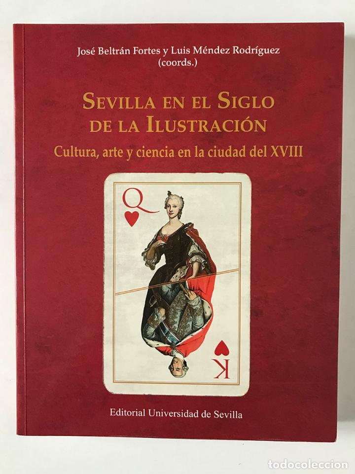 SEVILLA EN EL SIGLO DE LA ILUSTRACIÓN CULTURA, ARTE Y CIENCIA EN LA CIUDAD DEL XVIII (Libros de Segunda Mano - Historia Antigua)
