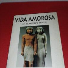 Libros de segunda mano: JOSÉ MIGUEL PARRA ORTIZ, VIDA AMOROSA EN EL ANTIGUO EGIPTO . Lote 174994347