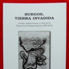 Libros de segunda mano: BURGOS, TIERRA INVADIDA. GUERRA DE LA INDEPENDENCIA. AÑO: 2010. BUEN ESTADO.. Lote 202807720