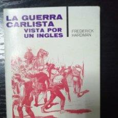 Libros de segunda mano: LA GUERRA CARLISTA VISTA POR UN INGLES POR FREDERICK HARDMAN. TEMAS DE ESPAÑA.. Lote 178184738
