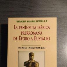 Libros de segunda mano: LA PENÍNSULA IBÉRICA PRERROMANA: DE ÉFORO A EUSTACIO EDITORES JULIO MANGAS Y DOMINGO PLÁCIDO.. Lote 178728696