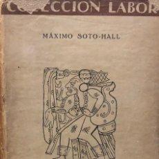 Libros de segunda mano: LOS MAYAS MÁXIMO SOTO-HALL. EDITORIAL LABOR 1937. Lote 178730683