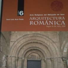 Libros de segunda mano: ARQUITECTURA ROMANICA TOMO 6: ARTE RELIGIOSO DEL OBISPADO DE JACA SIGLOS X-XI, XII Y XIII JOSE LUIS . Lote 178921706