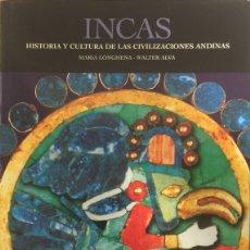 Libros de segunda mano: INCAS. HISTORIA Y CULTURA DE LAS CIVILIZACIONES ANDINAS - MARIA LONGHENA / WALTER ALVA. Lote 179125202
