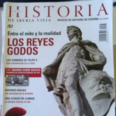 Libros de segunda mano: HISTORIA DE IBERIA VIEJA. Nº 67. ENTRE EL MITO Y LA REALIDAD. LOS REYES GODOS. LAS SOMBRAS DE FELIPE. Lote 179525972